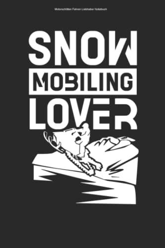 Motorschlitten Fahren Liebhaber Notizbuch: 100 Seiten | Liniert | Fahrer Schneemobilfahren Snowmobile Schneemobil Schneemobilfahrer Fahren Schneemobile Motorschlitten