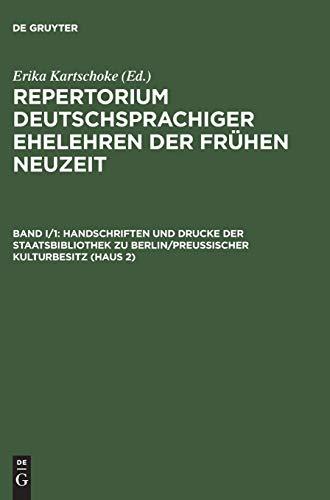 Repertorium deutschsprachiger Ehelehren der Frühen Neuzeit, in 3 Bdn., Bd.1/1, Handschriften und Drucke der Staatsbibliothek zu Berlin / Stiftung Preußischer Kulturbesitz (Haus 2)