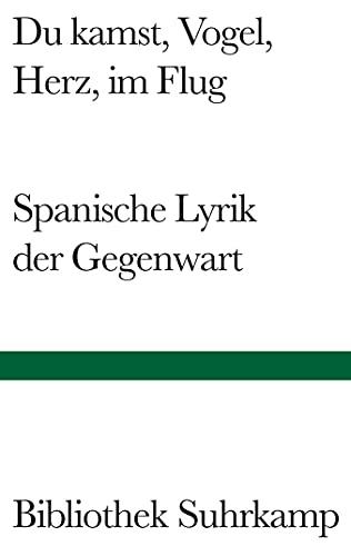 Du kamst, Vogel, Herz, im Flug: Spanische Lyrik der Gegenwart (Bibliothek Suhrkamp)