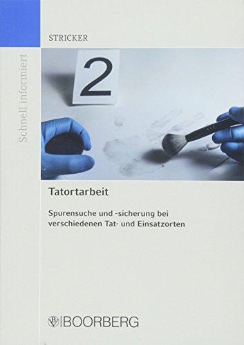 Tatortarbeit: Spurensuche und -sicherung bei verschiedenen Tat- und Einsatzorten (Schnell informiert)