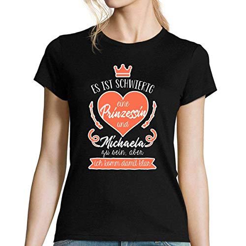 Michaela  Damen T-Shirt Es ist schwierig eine Prinzessin und Michaela zu Sein Aber ich komm damit klar S