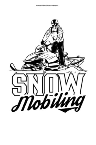 Motorschlitten fahren Notizbuch: 100 Seiten | Liniert | Fahrer Snowmobile Schneemobile Motorschlitten Schneemobil Schneemobilfahren Fahren Schneemobilfahrer