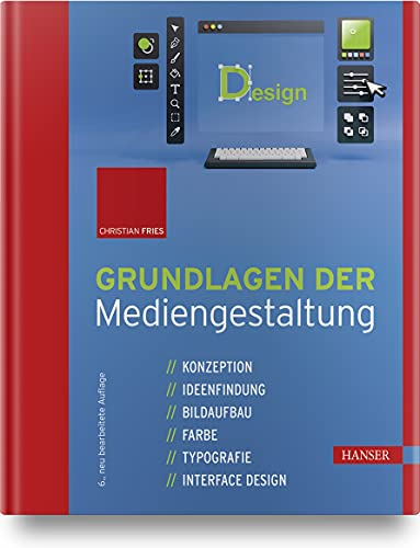Grundlagen der Mediengestaltung: Konzeption, Ideenfindung, Bildaufbau, Farbe, Typografie, Interface Design
