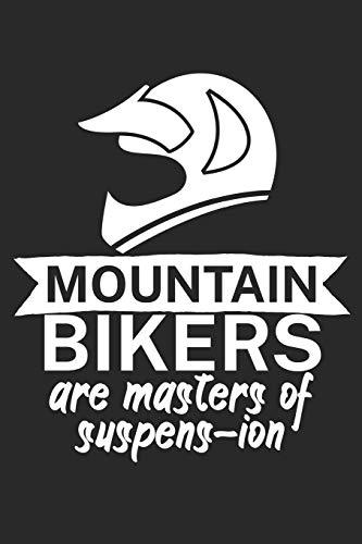 Mountain bikers are masters of suspens ion: Mountainbike Logbuch/Tourbuch für Mountainbiker mit Spruch. 120 Seiten. Perfektes Geschenk.