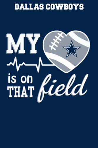 Dallas Cowboys: Football My Heart is on that Field Notebooks, Logbook, Journal Composition Book ToDoList 110 Pages 6x9 in
