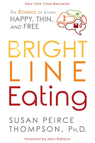 Bright Line Eating: The Science of Living Happy, Thin and Free (English Edition)