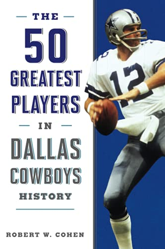 The 50 Greatest Players in Dallas Cowboys History