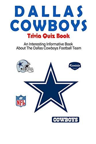 Dallas Cowboys Trivia Quiz Book_ An Interesting Informative Book About The Dallas Cowboys Football Team: Football Trivia Book For Adults (English Edition)