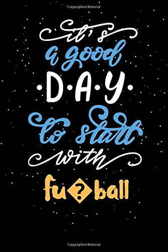 It's a good day to start with Fuball: Lined Diary sporting / Sport Journal Gift, 120 Pages, 6x9, Soft Cover, Matte Finish
