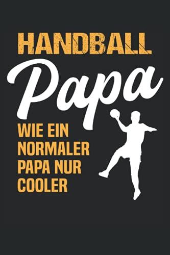 Handball Papa - Handballer Spruch Herren Geschenk Notizbuch (Taschenbuch DIN A 5 Format Liniert): Handball Geschenk Notizheft, Schreibheft, Tagebuch. ... oder Handballmannschaft Handball spielen.