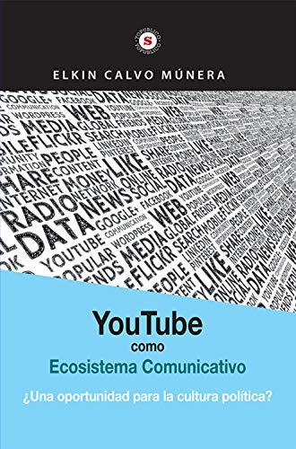 Youtube como ecosistema comunicativo: ¿Una oportunidad para la cultura política? (Spanish Edition)