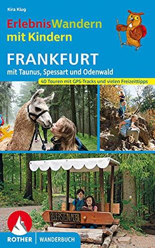 ErlebnisWandern mit Kindern Frankfurt: mit Taunus, Spessart und Odenwald. 40 Touren – mit GPS-Tracks und vielen Freizeittipps. (Rother Wanderbuch)