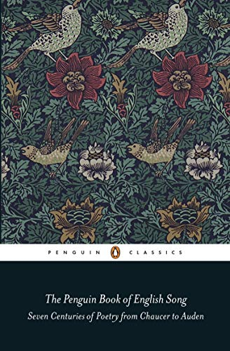 The Penguin Book of English Song: Seven Centuries of Poetry from Chaucer to Auden (PENGUIN CLASSICS)