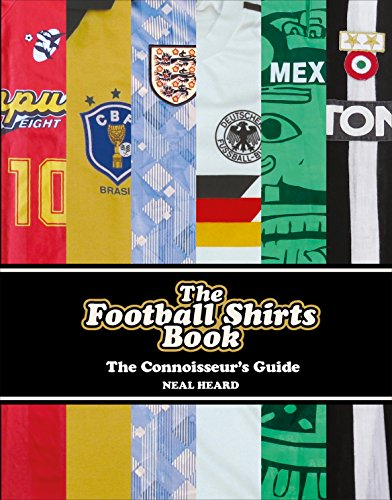 The Football Shirts Book: The Connoisseur's Guide
