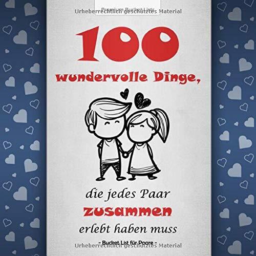 Bucket List für Paare: 100 wundervolle Dinge, die jedes Paar zusammen erlebt haben muss   Mit inspirierenden Texten für gemeinsame Abenteuer   Blaue Edition