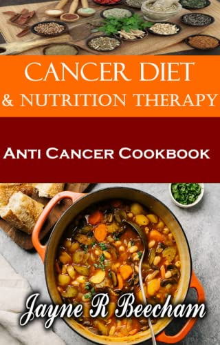 Cancer Diet And Nutrition Therapy: Anti Cancer Cookbook (English Edition)