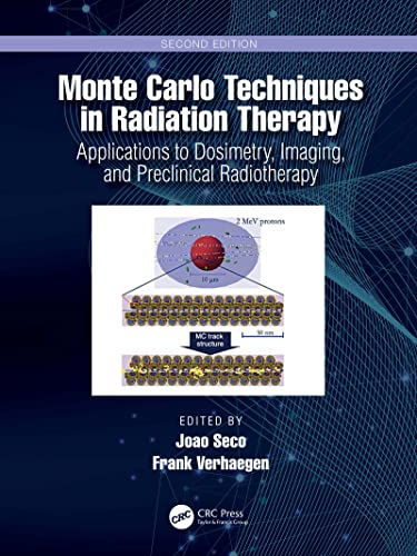 Monte Carlo Techniques in Radiation Therapy: Applications to Dosimetry, Imaging, and Preclinical Radiotherapy (Imaging in Medical Diagnosis and Therapy) (English Edition)