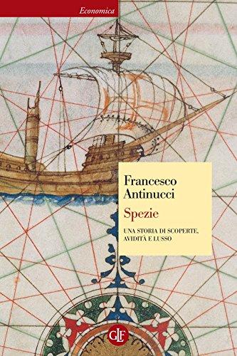 Spezie: Una storia di scoperte, avidità e lusso (Italian Edition)