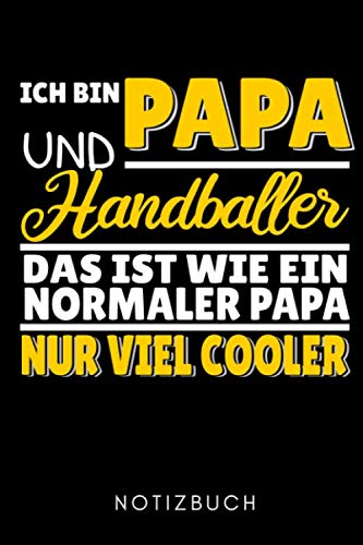 ICH BIN PAPA UND HANDBALLER DAS IST WIE EIN NORMALER PAPA NUR VIEL COOLER NOTIZBUCH: A5 KALENDER 2020 Handballer Geschenke | Handball Buch | Training ... | Trainingsbuch | Trainingstagebuch