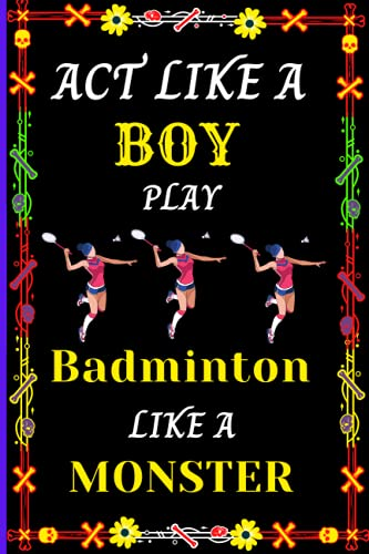 Act Like A Boy Play Badminton Like A Monster: Pretty Notebook Gift For Cute Badminton Lovers Boy Who Playing Badminton .Perfect Blank Lined Notebook ... Taking,Journaling,Jotting Down Ideas For Boy.