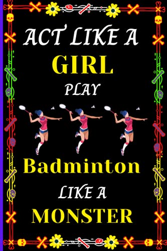 Act Like A Girl Play Badminton Like A Monster: Pretty Notebook Gift For Cute Badminton Lovers Girl Who Playing Badminton.Perfect Blank Lined Notebook ... Taking,Journaling,Jotting Down Ideas.