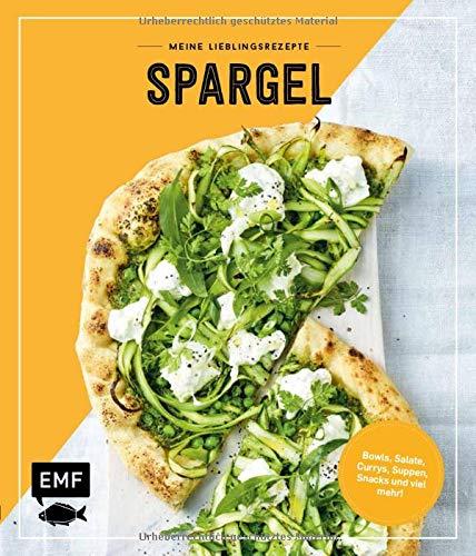 Meine Lieblingsrezepte – Spargel: Bowls, Salate, Currys, Suppen, Snacks und viel mehr!