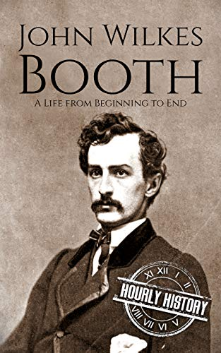 John Wilkes Booth: A Life from Beginning to End (American Civil War) (English Edition)