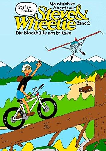 Steve & Wheelie – Mountainbike Abenteuer: Die Blockhütte am Eriksee