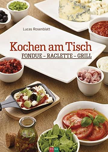 Kochen am Tisch: Fondue – Raclette – Grill