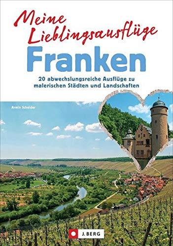 Meine Lieblingsausflüge Franken. 20 abwechslungsreiche Ausflüge zu malerischen Städten und Landschaften. Vom Spessart bis ins Fichtelgebirge, von der Fränkischen Schweiz bis ins Seenland.