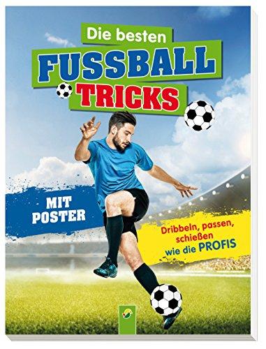 Die besten Fußballtricks: Mit Trainingsposter. Dribbeln, passen, schießen wie die Profis
