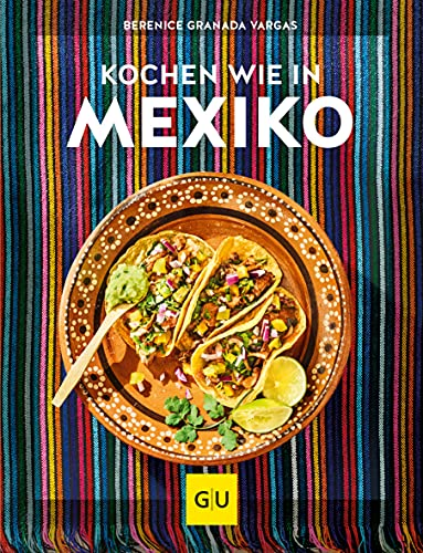 Kochen wie in Mexiko (Kochen international)